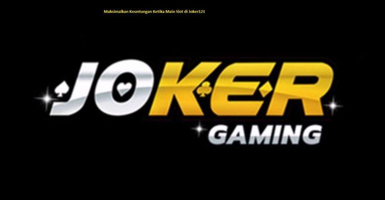 Maksimalkan Keuntungan Ketika Main Slot di Joker123