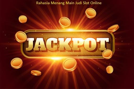 Rahasia Menang Main Judi Slot Online